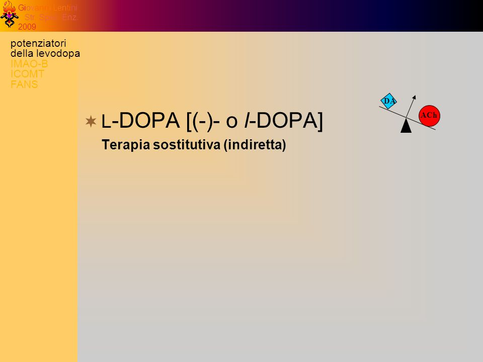 L-DOPA [(-)- o l-DOPA] Terapia sostitutiva (indiretta)